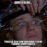ABRE O OLHO...TROCA DE ÓLEO COM QUALIDADE É SÓ NO TONINHO LUBRIFICANTES