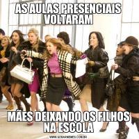 AS AULAS PRESENCIAIS VOLTARAMMÃES DEIXANDO OS FILHOS NA ESCOLA