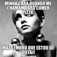 MINHA CARA QUANDO ME CHAMAM PARA COMER PIZZA MAS LEMBRO QUE ESTOU DE DIETA!!