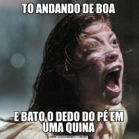 TO ANDANDO DE BOAE BATO O DEDO DO PÉ EM UMA QUINA