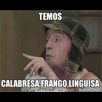 TEMOSCALABRESA,FRANGO,LINGUISA