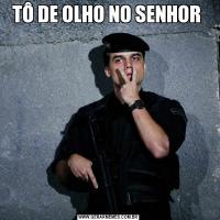 TÔ DE OLHO NO SENHOR