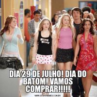 DIA 29 DE JULHO! DIA DO BATOM! VAMOS COMPRAR!!!!!