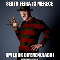 SEXTA-FEIRA 13 MERECEUM LOOK DIFERENCIADO!