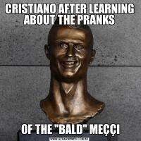 CRISTIANO AFTER LEARNING ABOUT THE PRANKS OF THE