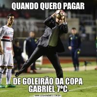 QUANDO QUERO PAGARDE GOLEIRÃO DA COPA GABRIEL 7ºC