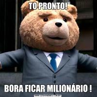 TO PRONTO!BORA FICAR MILIONÁRIO !