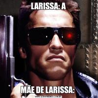 LARISSA: AMÃE DE LARISSA: