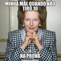 MINHA MÃE QUANDO NÃO TIRO 10NA PROVA