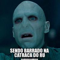 SENDO BARRADO NA CATRACA DO RU