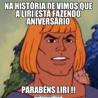 NA HISTÓRIA DE VIMOS QUE A LIRI ESTÁ FAZENDO ANIVERSÁRIOPARABÉNS LIRI !!