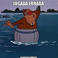 JOGADA ERRADA