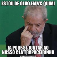 ESTOU DE OLHO EM VC QUIMIJA PODE SE JUNTAR AO NOSSO CLÃ TRAPACEIRINHO