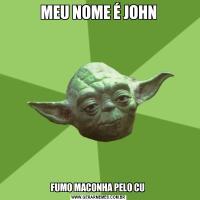 MEU NOME É JOHNFUMO MACONHA PELO CU
