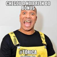 CHEGOU O HOLERITH DO BÔNUS#TÔRICA