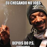 EU CHEGANDO NO JOBSDEPOIS DO P.S.