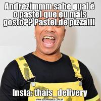 Andrezimmm sabe qual é o pastel que eu mais gosto?? Pastel de pizza!!! Insta: thais_delivery
