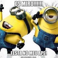 OS MIRO!!!!!!FESTA NO MEU APE!