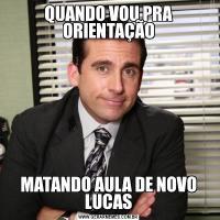 QUANDO VOU PRA ORIENTAÇÃOMATANDO AULA DE NOVO LUCAS