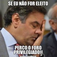 SE EU NÃO FOR ELEITOPERCO O FORO PRIVILEGIADO!!