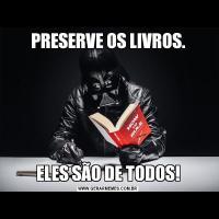 PRESERVE OS LIVROS.ELES SÃO DE TODOS!