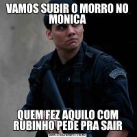 VAMOS SUBIR O MORRO NO MONICAQUEM FEZ AQUILO COM RUBINHO PEDE PRA SAIR
