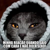 MINHA REAÇÃO QUANDO SAIO COM CARA E NÃO ROLA SEXO!