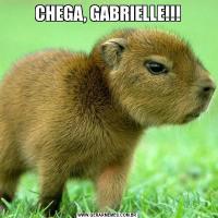 CHEGA, GABRIELLE!!!