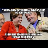 TOMARA QUE CONTINUEM FALANDO DO FILHO DO BOLSONARO...ASSIM ELES ESQUECEM DOS MEUS QUE FICARAM MILIONÁRIOS...