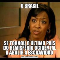 O BRASILSE TORNOU O ÚLTIMO PAÍS DO HEMISFÉRIO OCIDENTAL A ABOLIR A ESCRAVIDÃO