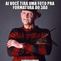 AI VOCÊ TIRA UMA FOTO PRA FORMATURA DO 3ÃO