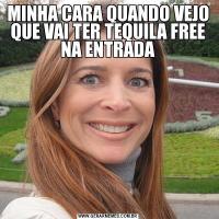 MINHA CARA QUANDO VEJO QUE VAI TER TEQUILA FREE NA ENTRADA