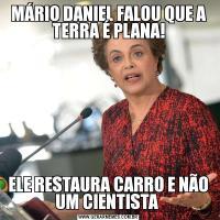 MÁRIO DANIEL FALOU QUE A TERRA É PLANA!ELE RESTAURA CARRO E NÃO UM CIENTISTA