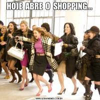 HOJE  ABRE  O  SHOPPING...