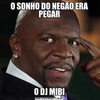 O SONHO DO NEGÃO ERA PEGARO DJ MIBI