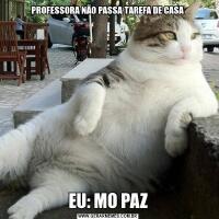 PROFESSORA NÃO PASSA TAREFA DE CASAEU: MO PAZ