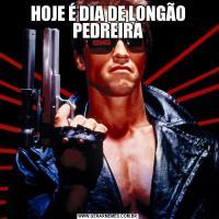 HOJE É DIA DE LONGÃO PEDREIRA