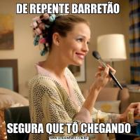 DE REPENTE BARRETÃO SEGURA QUE TÔ CHEGANDO