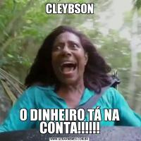 CLEYBSONO DINHEIRO TÁ NA CONTA!!!!!!