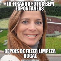 EU TIRANDO FOTOS BEM ESPONTÂNEAS DEPOIS DE FAZER LIMPEZA BUCAL