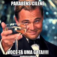 PARABÉNS CILENE VOCÊ TÁ UMA GATA!!!!