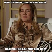 VOU DE TURISMO/HOTELARIA NA MINHA ELETIVA. QUERO MAIS É CONHECER MUITA COISA BOA!!!!!