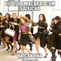 EIS QUE E MACARAO COM SALSICHANA CANTINA