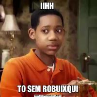 IIHH TO SEM ROBUIXQUI