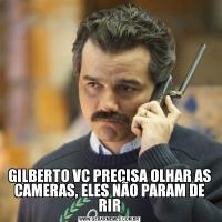 GILBERTO VC PRECISA OLHAR AS CAMERAS, ELES NÃO PARAM DE RIR