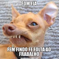 FOM FIAFEM FINDO FE FOLTA AO FRABALHO