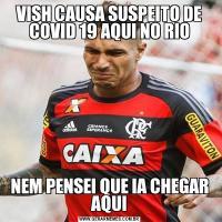 VISH CAUSA SUSPEITO DE COVID 19 AQUI NO RIONEM PENSEI QUE IA CHEGAR AQUI