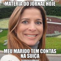 MATERIA DO JORNAL HOJEMEU MARIDO TEM CONTAS NA SUIÇA