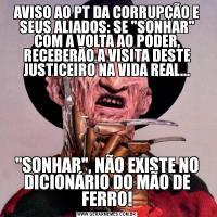 AVISO AO PT DA CORRUPÇÃO E SEUS ALIADOS: SE