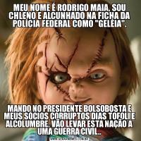 MEU NOME É RODRIGO MAIA, SOU CHLENO E ALCUNHADO NA FICHA DA POLÍCIA FEDERAL COMO